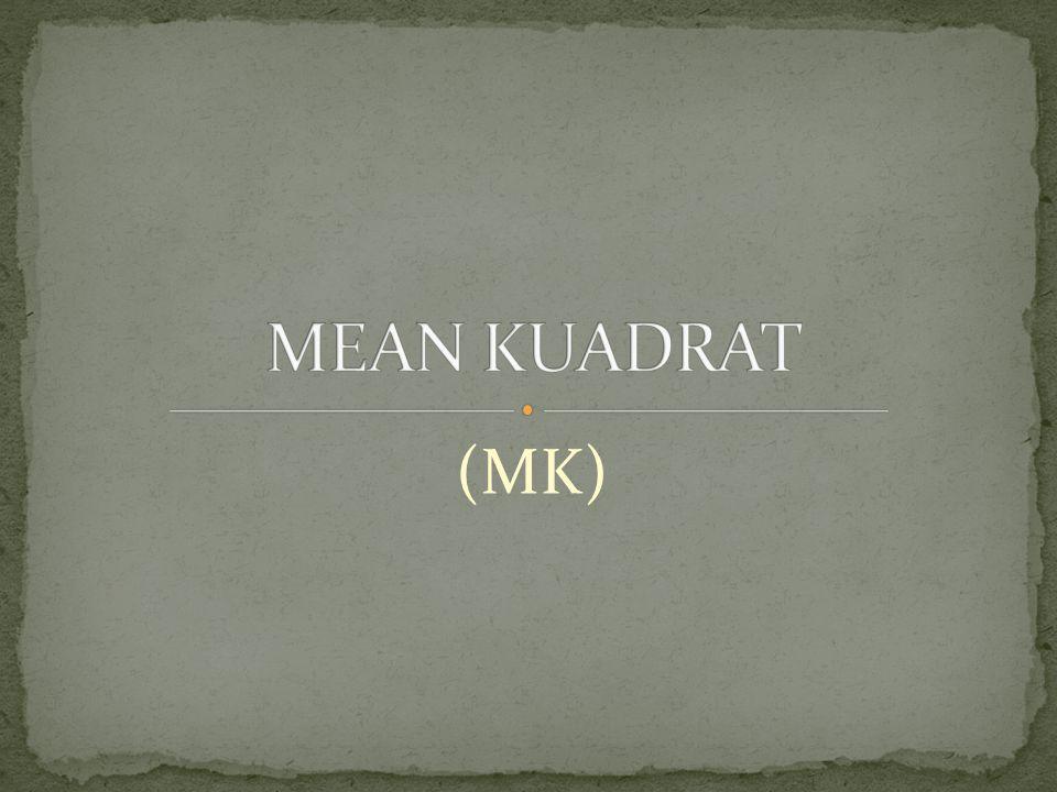 MEAN KUADRAT (MK)