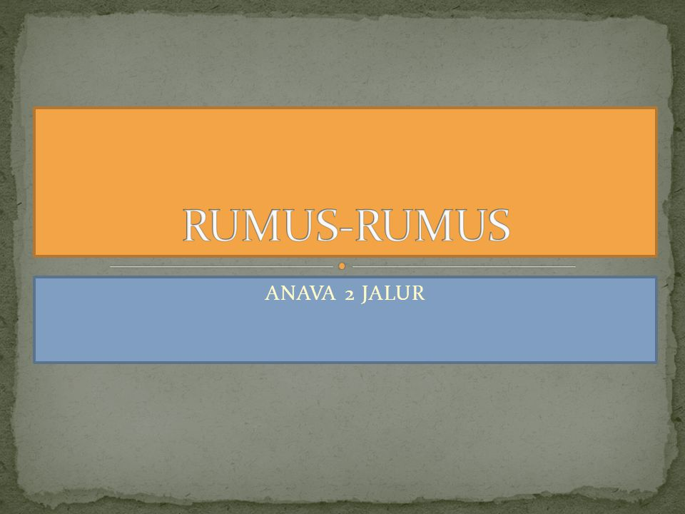 RUMUS-RUMUS ANAVA 2 JALUR