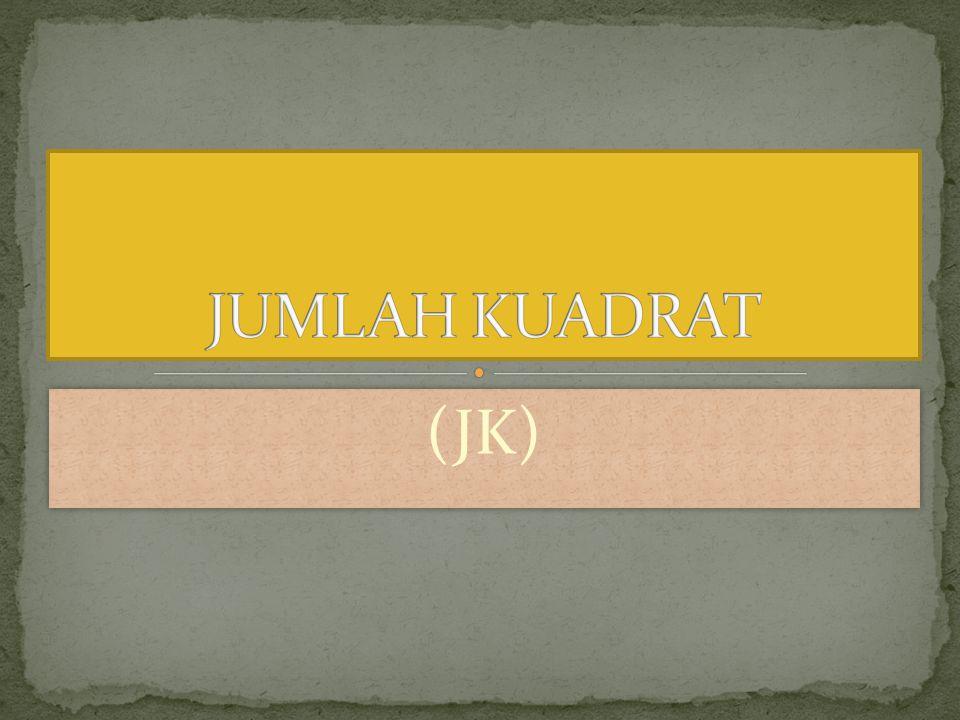 JUMLAH KUADRAT (JK)
