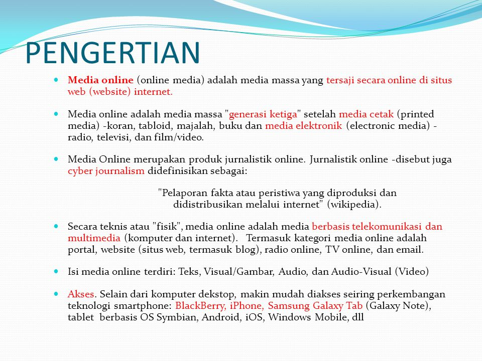 PENGERTIAN Media online (online media) adalah media massa yang tersaji secara online di situs web (website) internet.