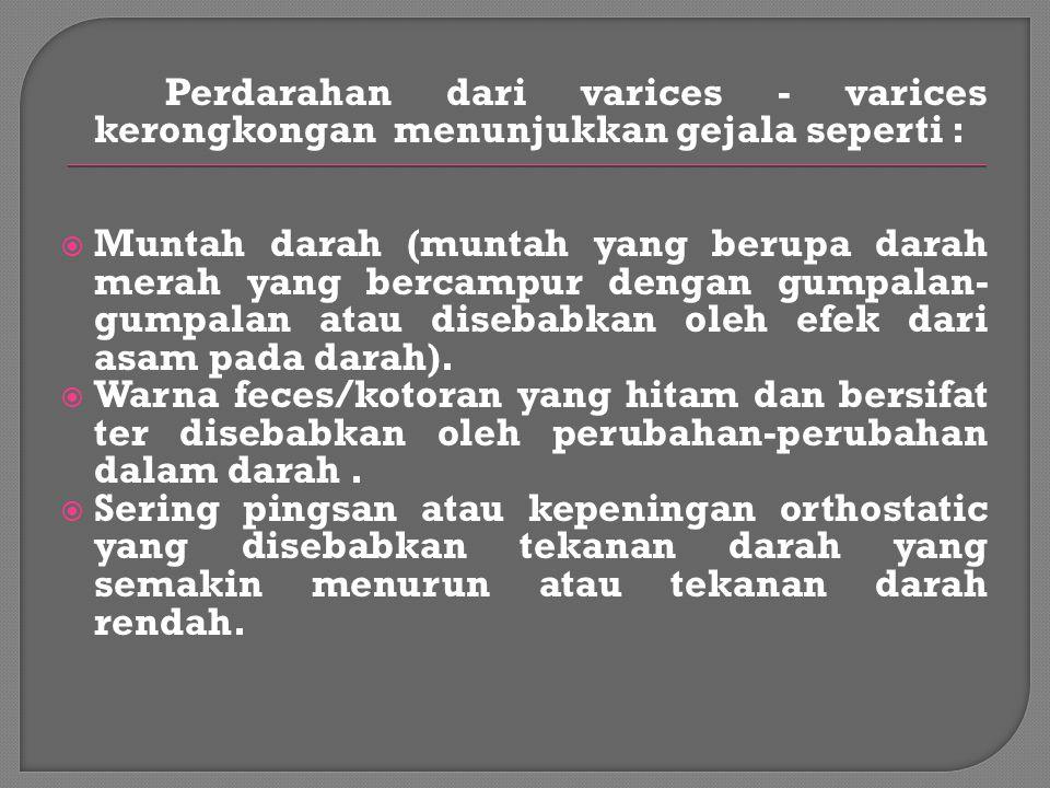 Perdarahan dari varices - varices kerongkongan menunjukkan gejala seperti :