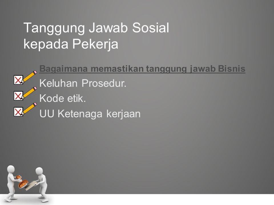 Tanggung Jawab Sosial kepada Pekerja