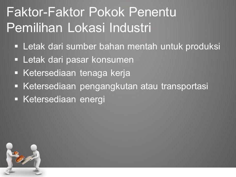 Faktor-Faktor Pokok Penentu Pemilihan Lokasi Industri