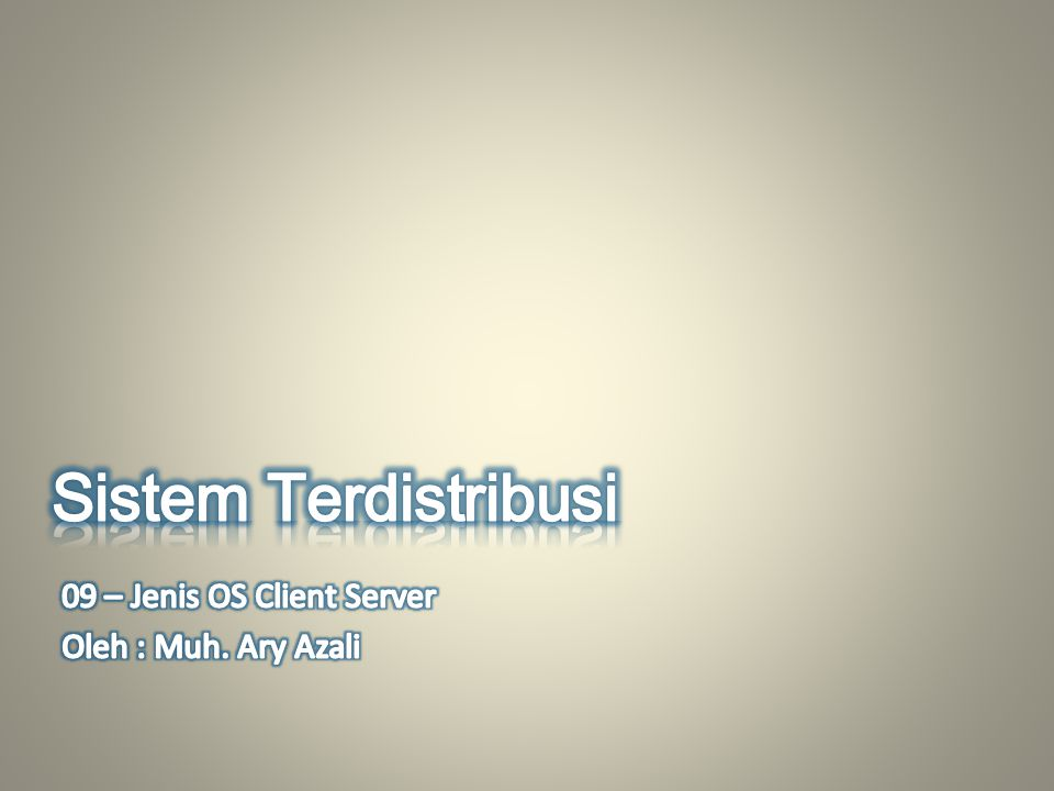 Sistem Terdistribusi 09 – Jenis OS Client Server Oleh : Muh. Ary Azali