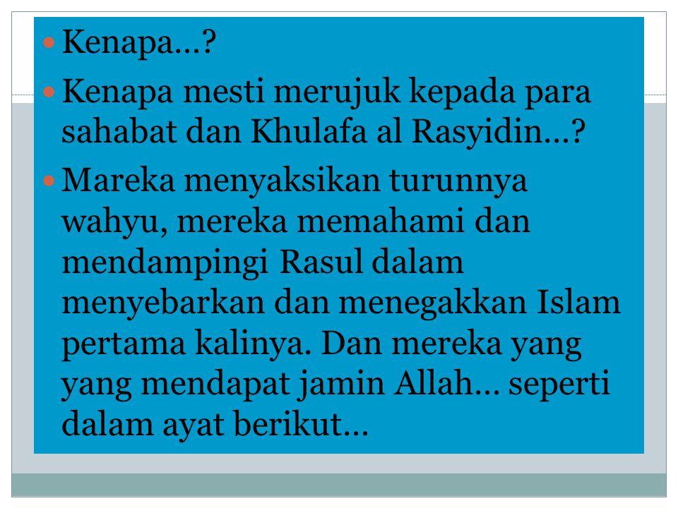 Kenapa… Kenapa mesti merujuk kepada para sahabat dan Khulafa al Rasyidin…