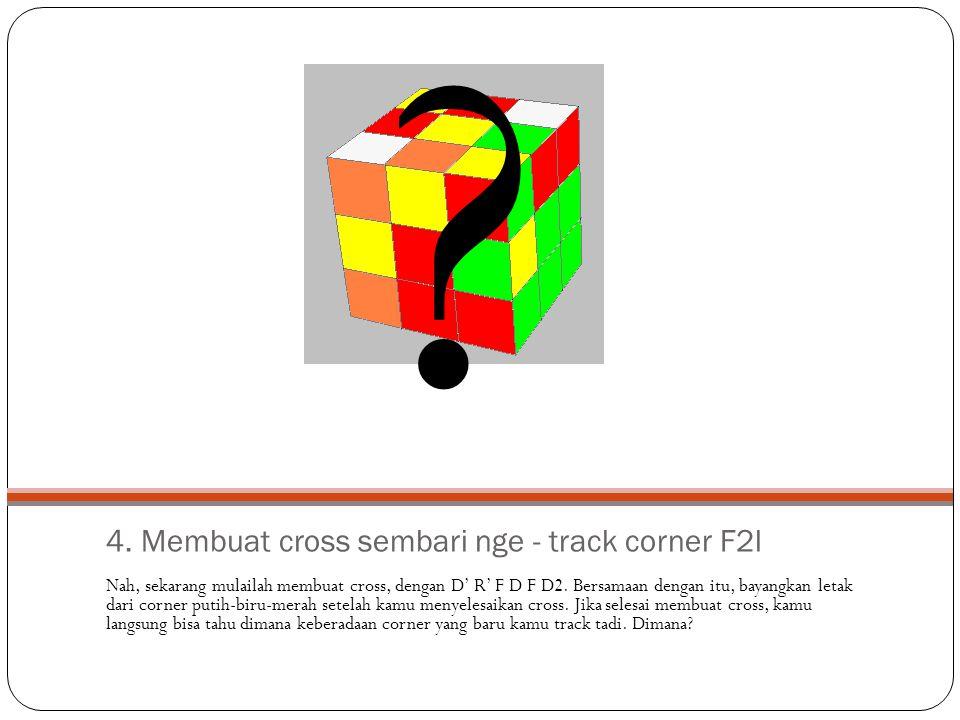 4. Membuat cross sembari nge - track corner F2l