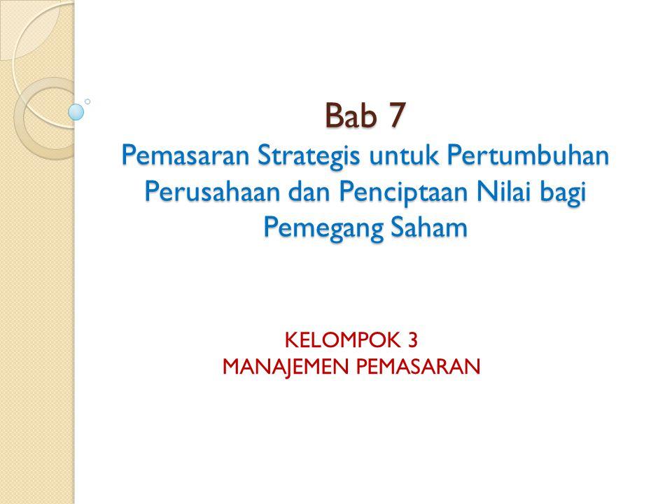 Bab 7 Pemasaran Strategis untuk Pertumbuhan Perusahaan dan Penciptaan Nilai bagi Pemegang Saham