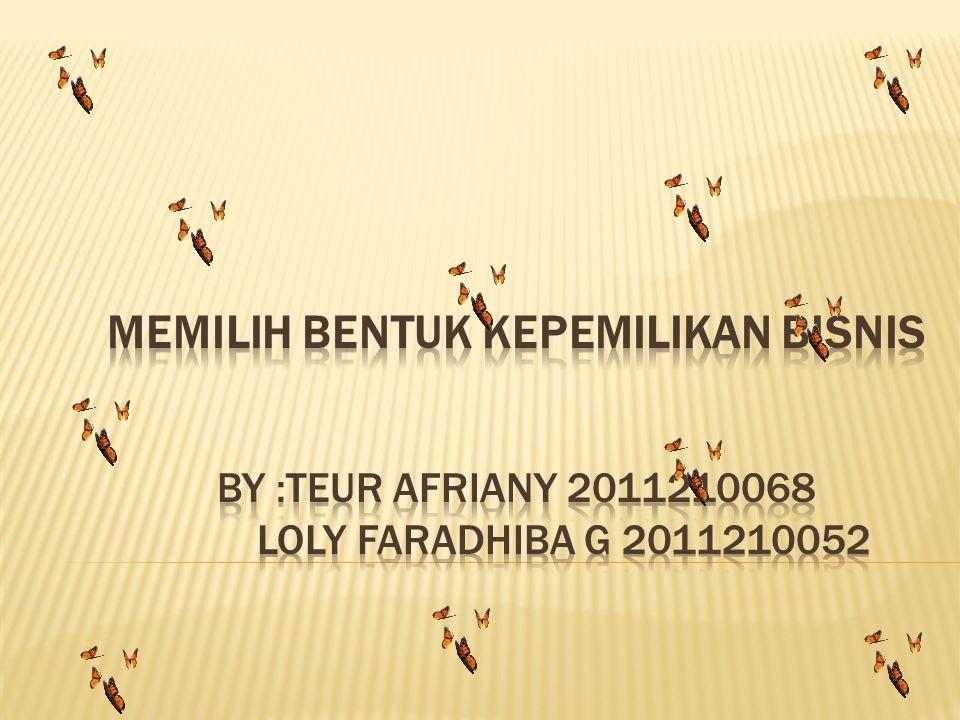 MEMILIH BENTUK KEPEMILIKAN BISNIS by :teur afriany 2011210068