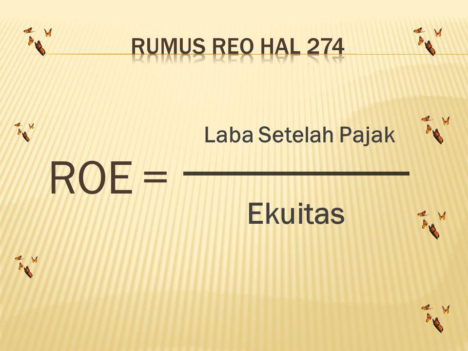 RUMUS REO HAL 274 Laba Setelah Pajak ROE = Ekuitas