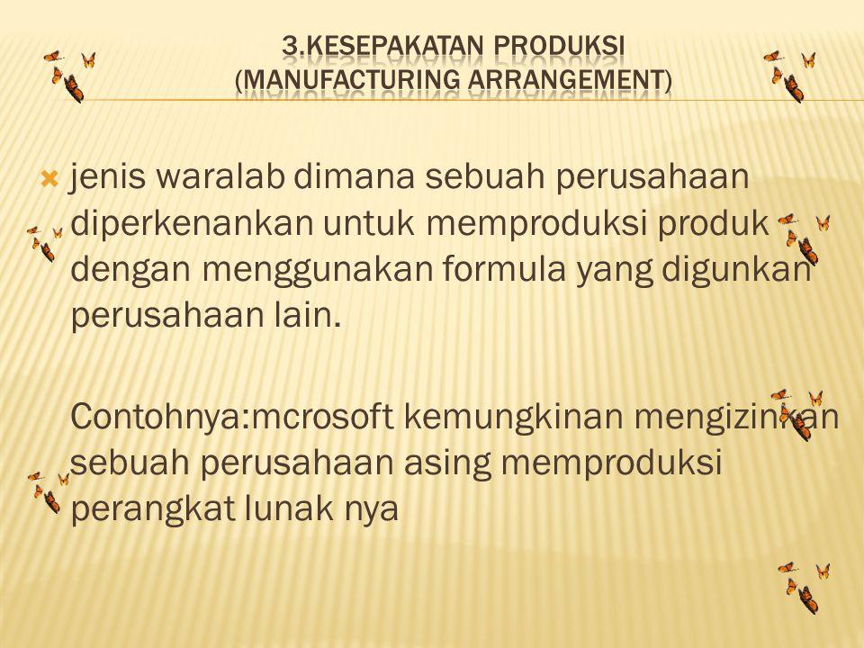 3.kesepakatan produksi (manufacturing arrangement)