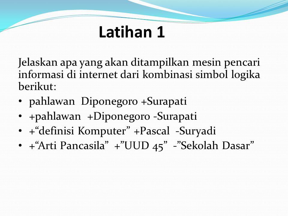 Latihan 1 Jelaskan apa yang akan ditampilkan mesin pencari informasi di internet dari kombinasi simbol logika berikut: