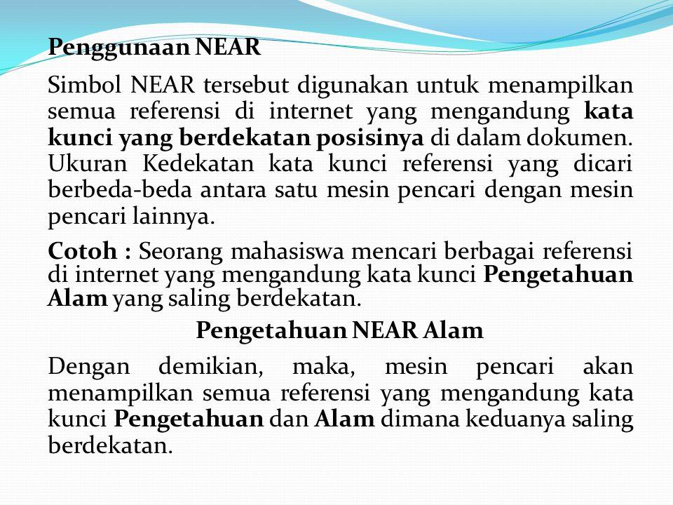 Penggunaan NEAR Simbol NEAR tersebut digunakan untuk menampilkan semua referensi di internet yang mengandung kata kunci yang berdekatan posisinya di dalam dokumen.