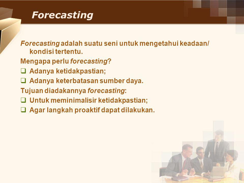 Forecasting Forecasting adalah suatu seni untuk mengetahui keadaan/ kondisi tertentu. Mengapa perlu forecasting