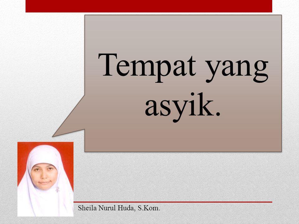 Tempat yang asyik. Sheila Nurul Huda, S.Kom.