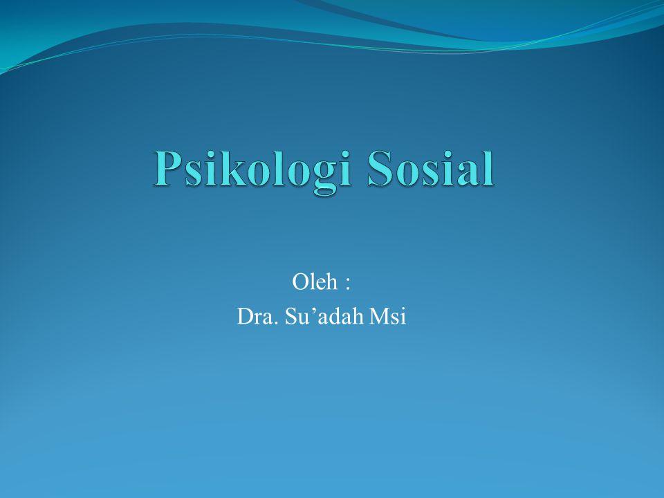 Psikologi Sosial Oleh : Dra. Su'adah Msi