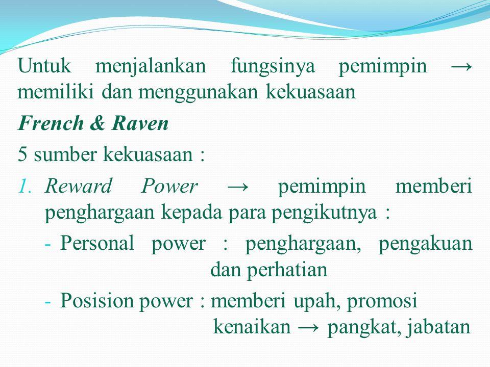 Untuk menjalankan fungsinya pemimpin → memiliki dan menggunakan kekuasaan
