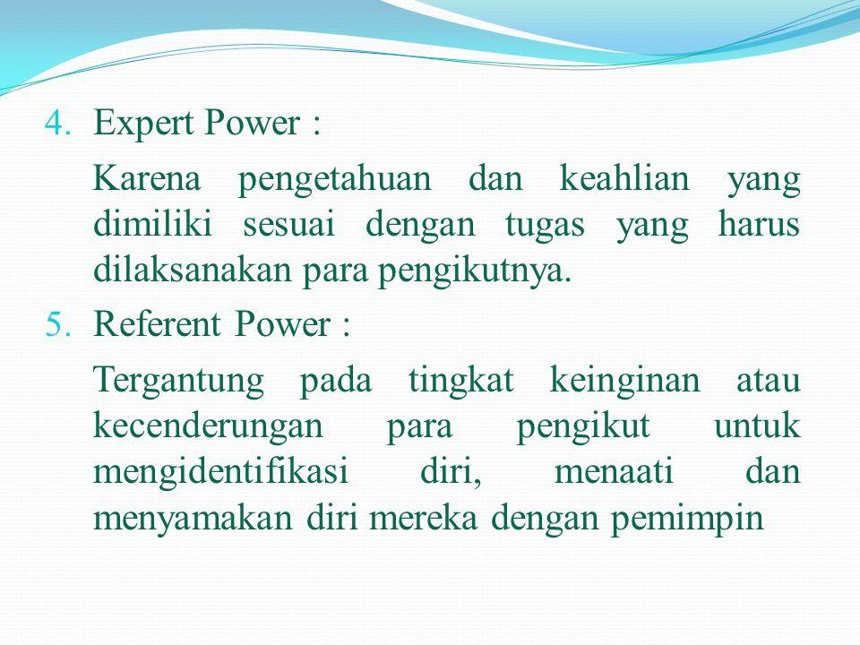 Expert Power : Karena pengetahuan dan keahlian yang dimiliki sesuai dengan tugas yang harus dilaksanakan para pengikutnya.