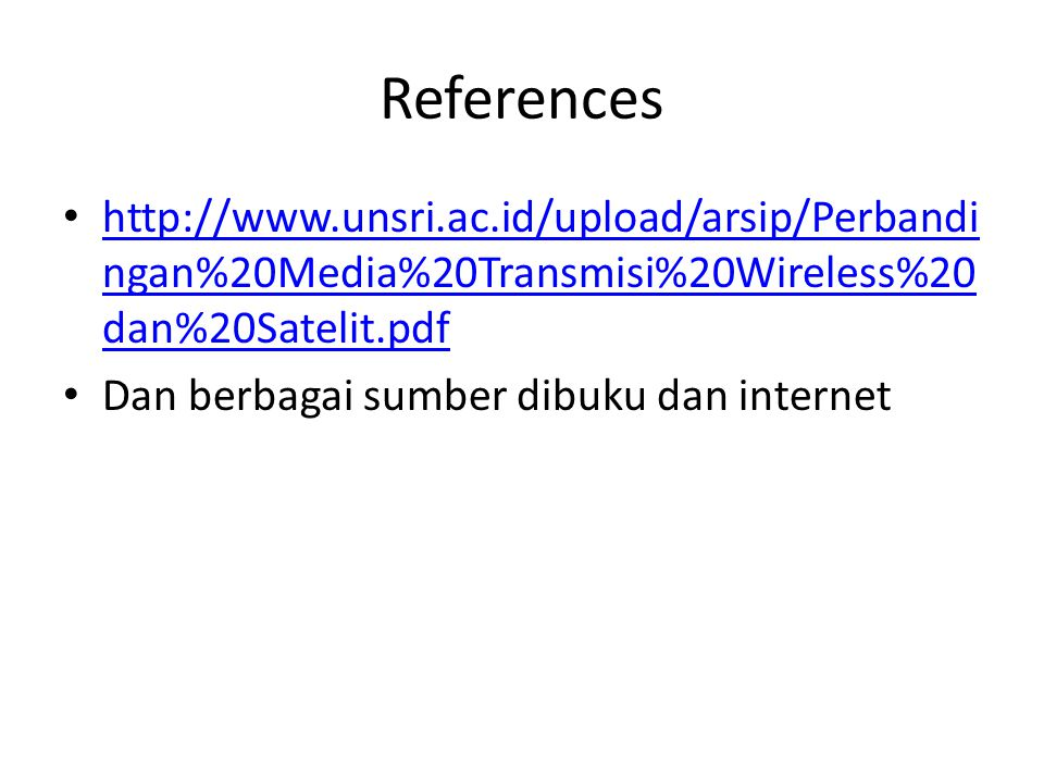 References http://www.unsri.ac.id/upload/arsip/Perbandingan%20Media%20Transmisi%20Wireless%20dan%20Satelit.pdf.