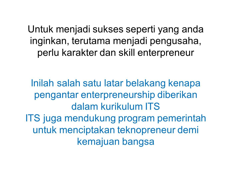 Untuk menjadi sukses seperti yang anda inginkan, terutama menjadi pengusaha, perlu karakter dan skill enterpreneur