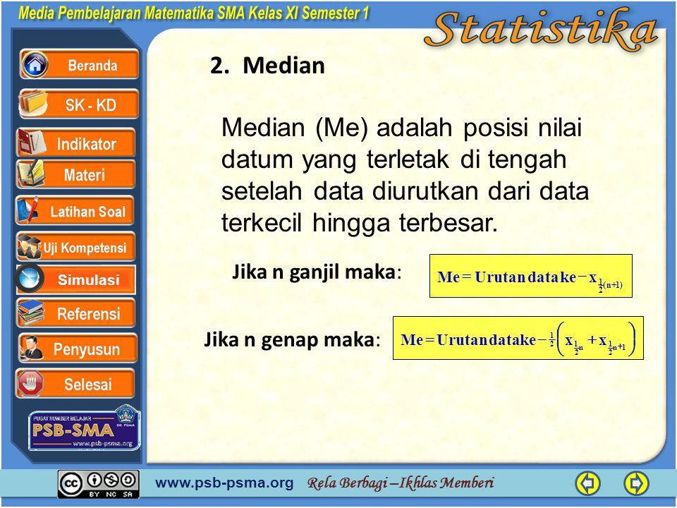 2. Median Median (Me) adalah posisi nilai datum yang terletak di tengah setelah data diurutkan dari data terkecil hingga terbesar.