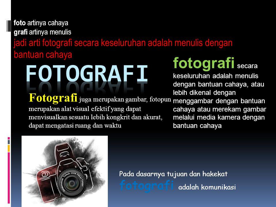 foto artinya cahaya grafi artinya menulis. jadi arti fotografi secara keseluruhan adalah menulis dengan bantuan cahaya.