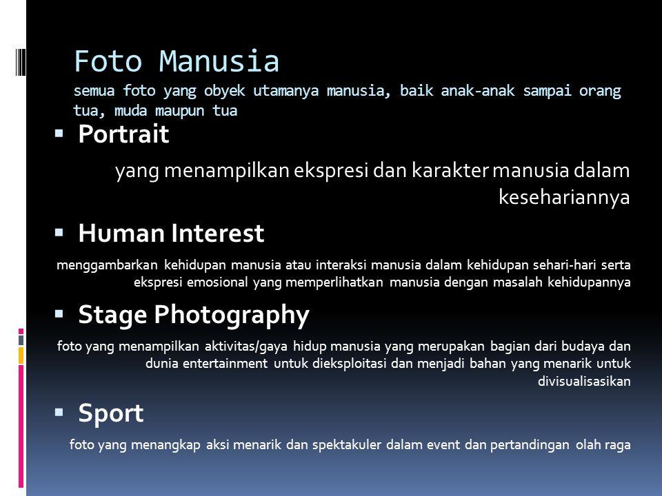 Foto Manusia semua foto yang obyek utamanya manusia, baik anak-anak sampai orang tua, muda maupun tua