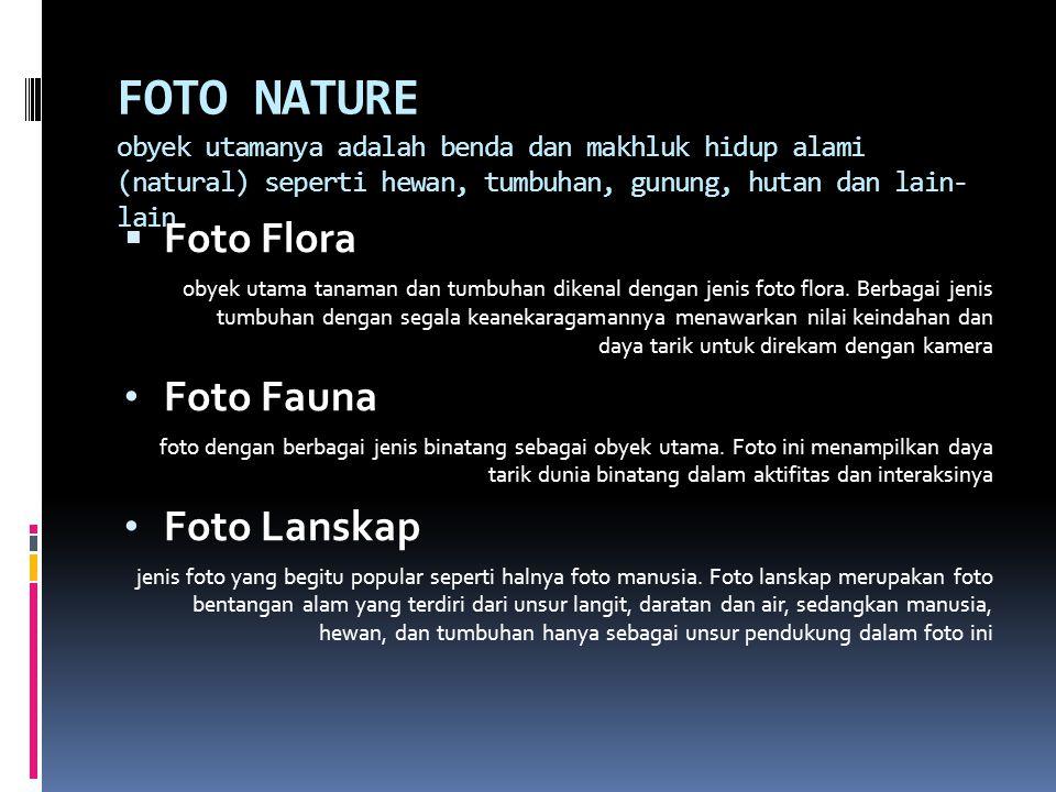 FOTO NATURE obyek utamanya adalah benda dan makhluk hidup alami (natural) seperti hewan, tumbuhan, gunung, hutan dan lain-lain