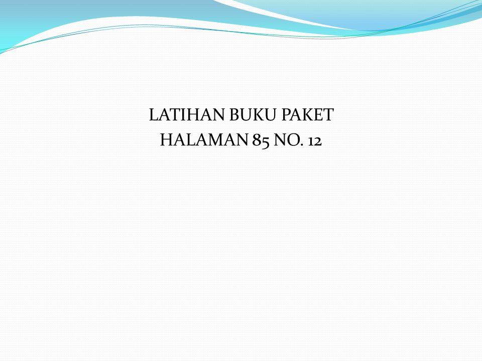 LATIHAN BUKU PAKET HALAMAN 85 NO. 12