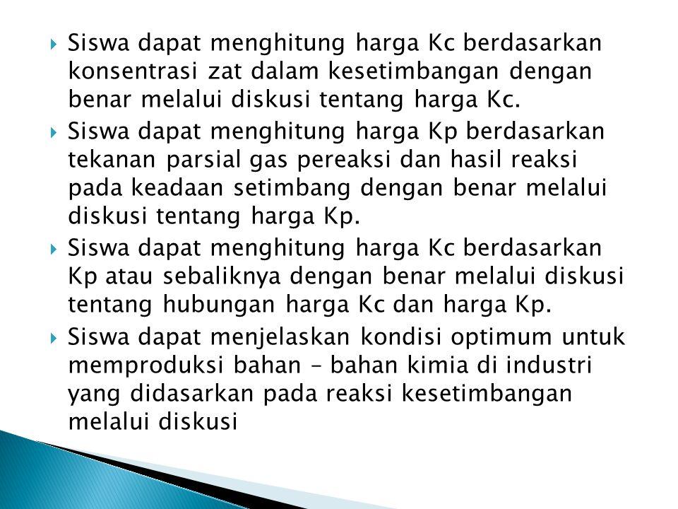 Siswa dapat menghitung harga Kc berdasarkan konsentrasi zat dalam kesetimbangan dengan benar melalui diskusi tentang harga Kc.