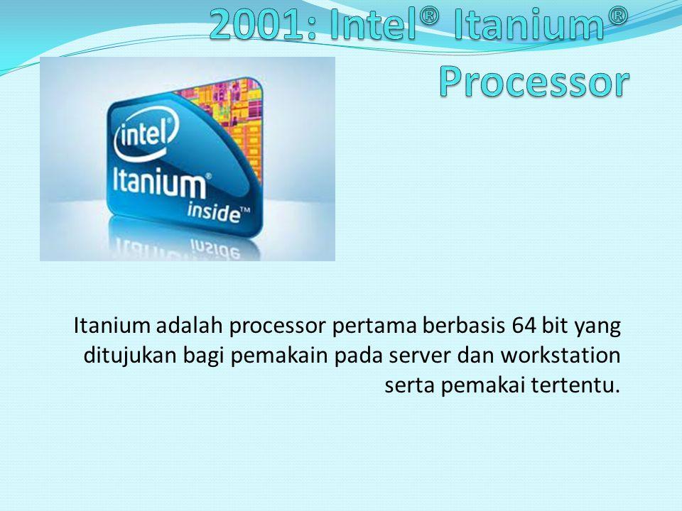 2001: Intel® Itanium® Processor