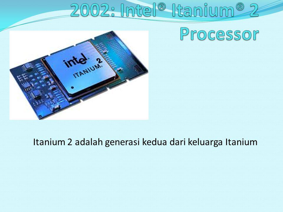 2002: Intel® Itanium® 2 Processor