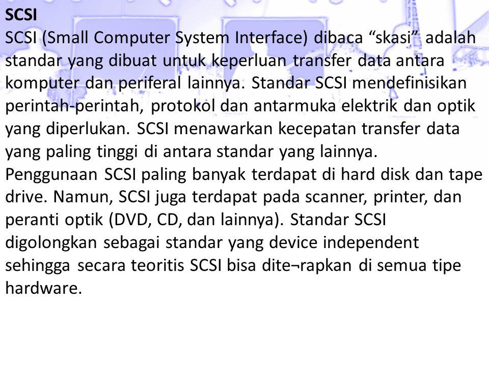 SCSI SCSI (Small Computer System Interface) dibaca skasi adalah standar yang dibuat untuk keperluan transfer data antara komputer dan periferal lainnya.