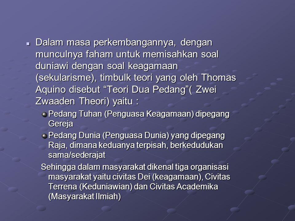 Dalam masa perkembangannya, dengan munculnya faham untuk memisahkan soal duniawi dengan soal keagamaan (sekularisme), timbulk teori yang oleh Thomas Aquino disebut Teori Dua Pedang ( Zwei Zwaaden Theori) yaitu :