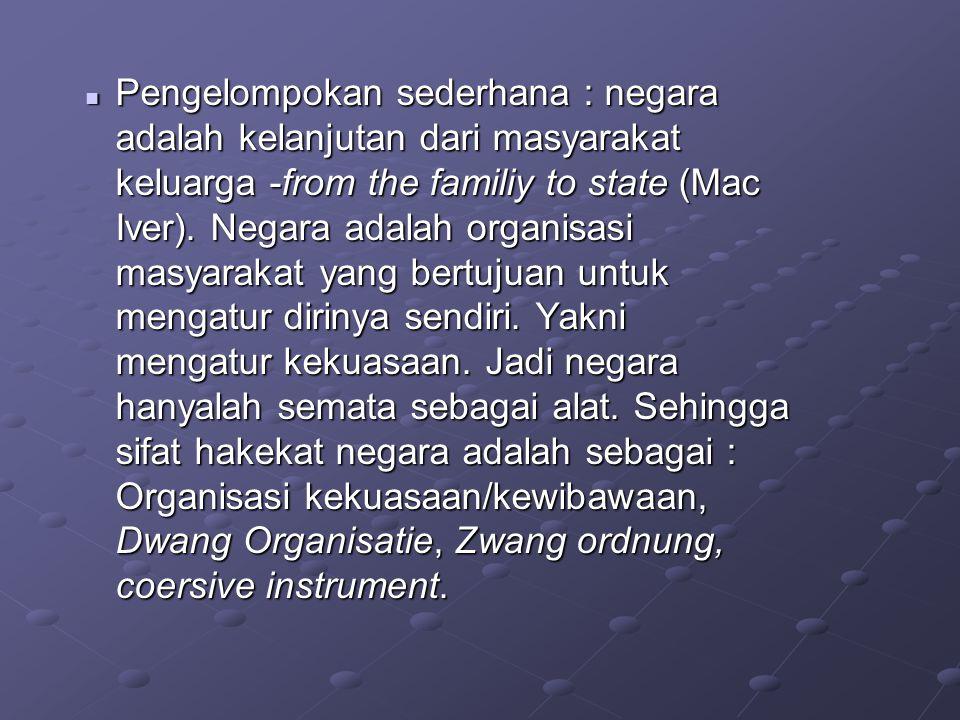 Pengelompokan sederhana : negara adalah kelanjutan dari masyarakat keluarga -from the familiy to state (Mac Iver).