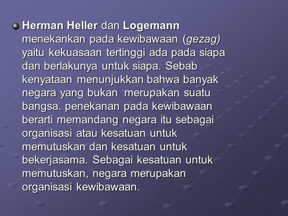 Herman Heller dan Logemann menekankan pada kewibawaan (gezag) yaitu kekuasaan tertinggi ada pada siapa dan berlakunya untuk siapa.