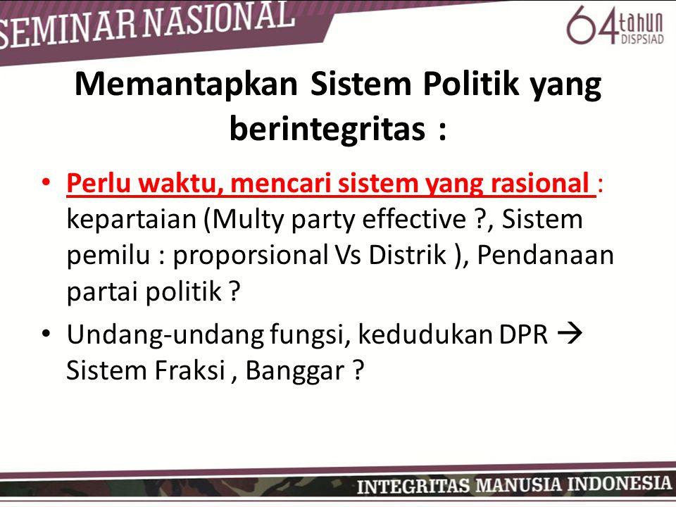Memantapkan Sistem Politik yang berintegritas :