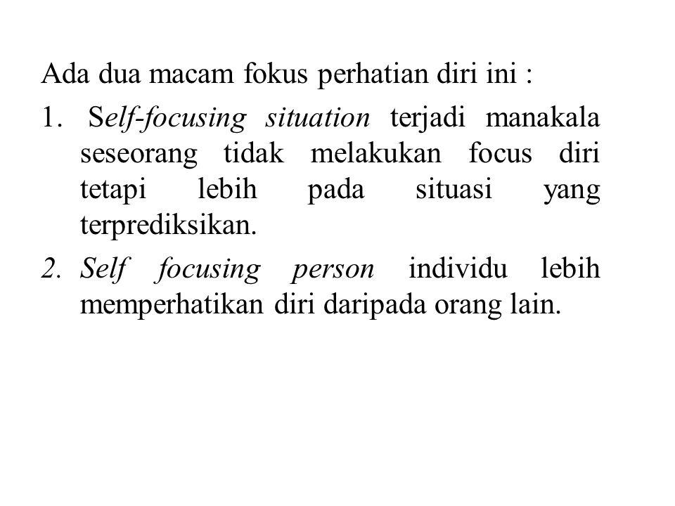 Ada dua macam fokus perhatian diri ini :