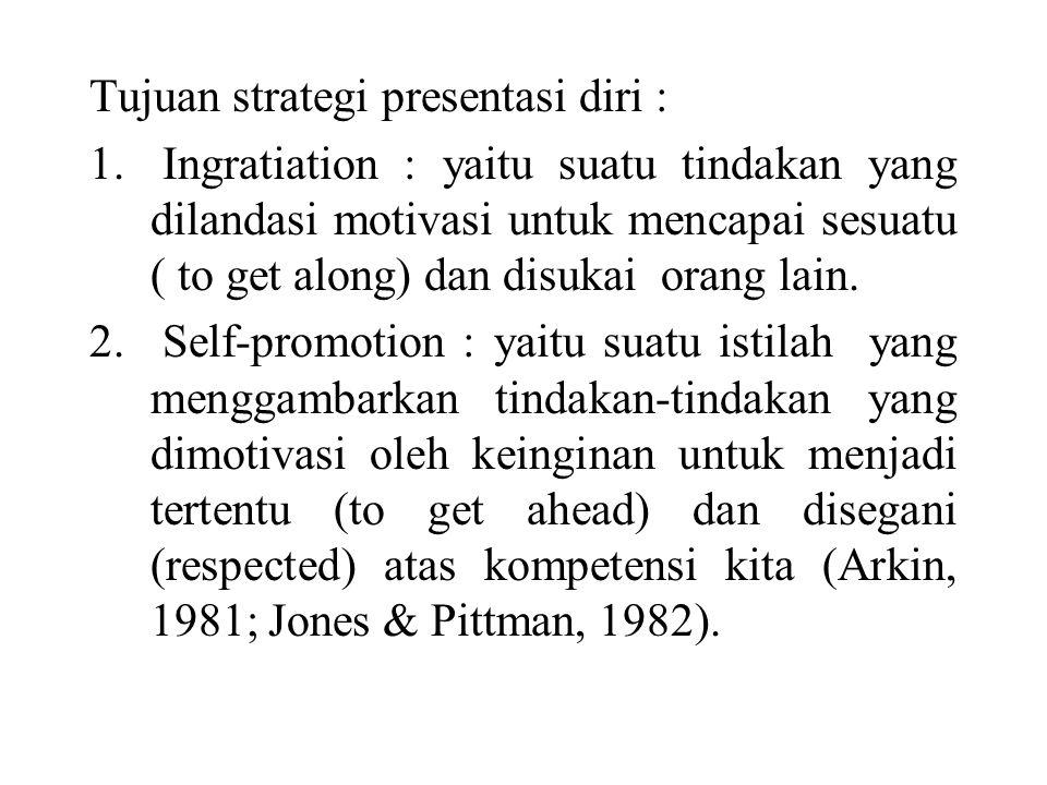 Tujuan strategi presentasi diri :