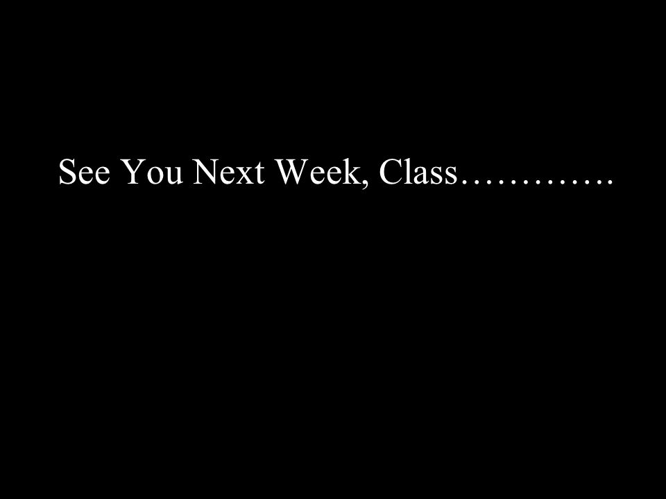 See You Next Week, Class………….
