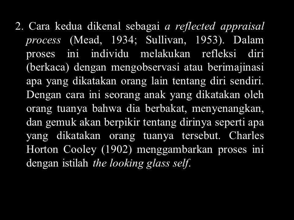 2. Cara kedua dikenal sebagai a reflected appraisal process (Mead, 1934; Sullivan, 1953).