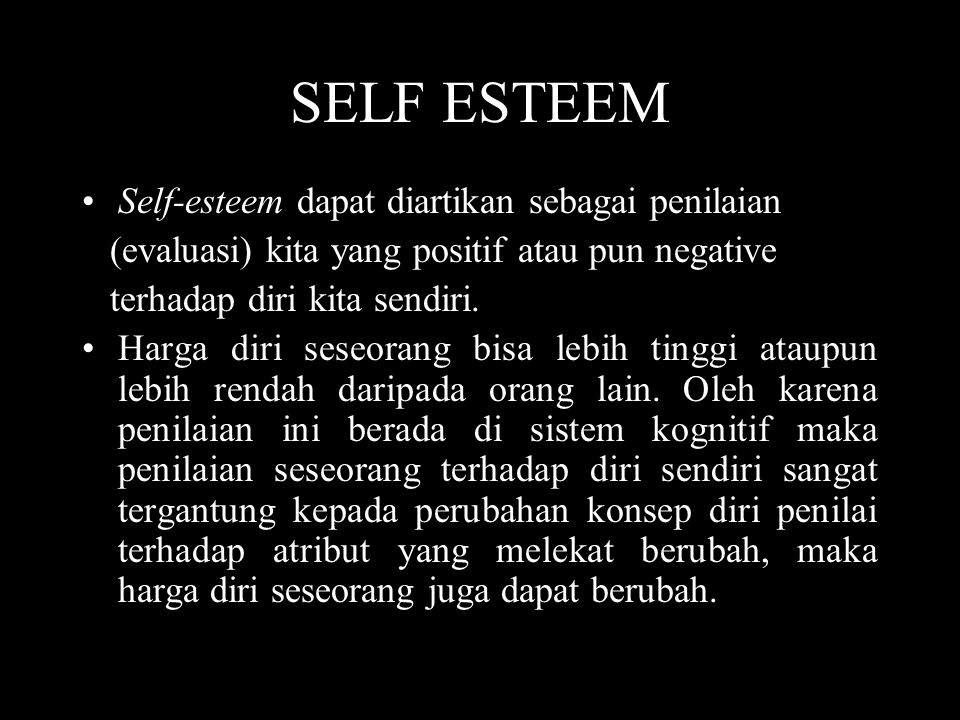 SELF ESTEEM Self-esteem dapat diartikan sebagai penilaian