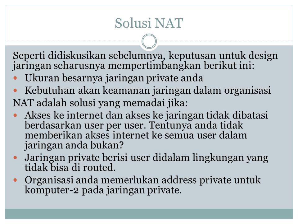Solusi NAT Seperti didiskusikan sebelumnya, keputusan untuk design jaringan seharusnya mempertimbangkan berikut ini: