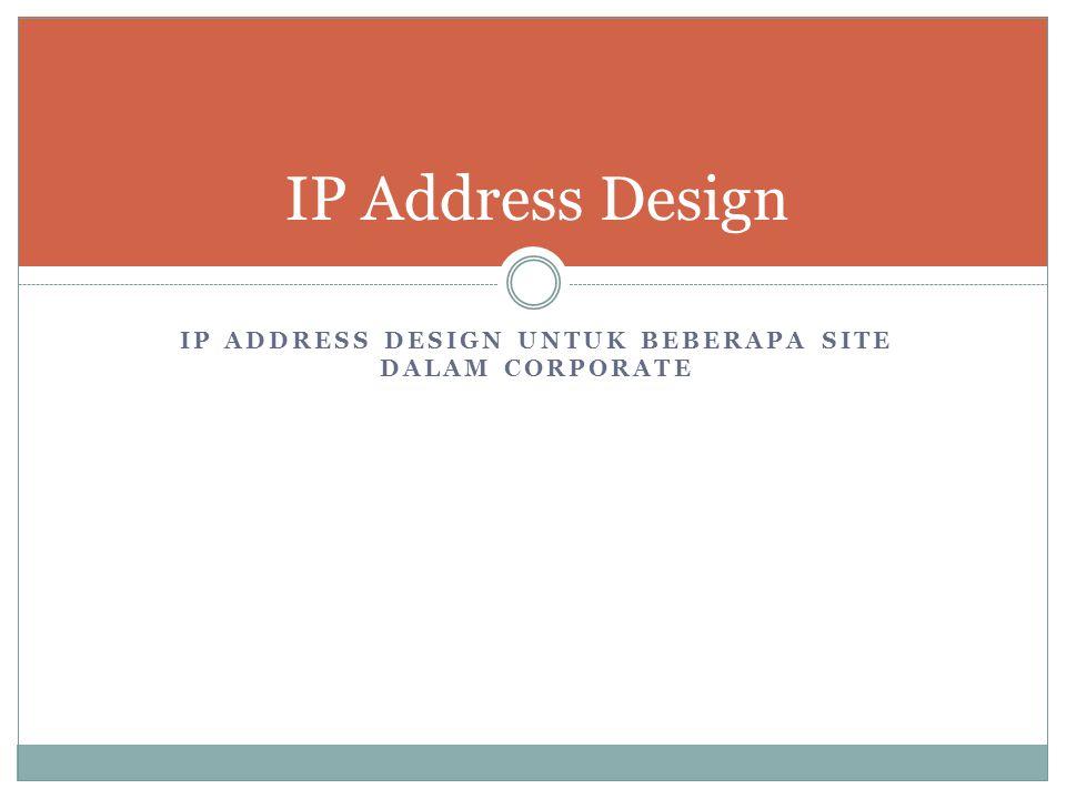 IP Address design Untuk Beberapa Site Dalam Corporate