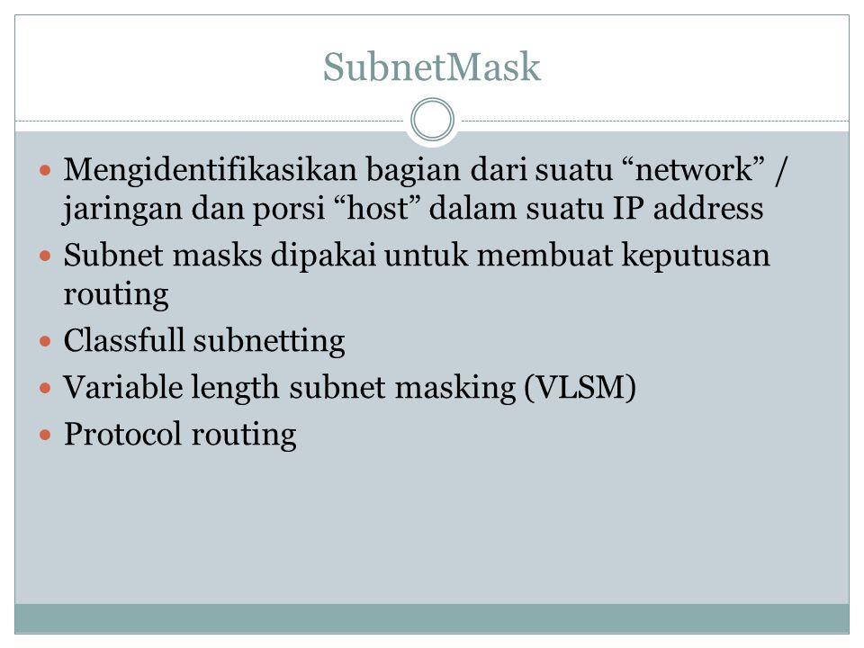 SubnetMask Mengidentifikasikan bagian dari suatu network / jaringan dan porsi host dalam suatu IP address.