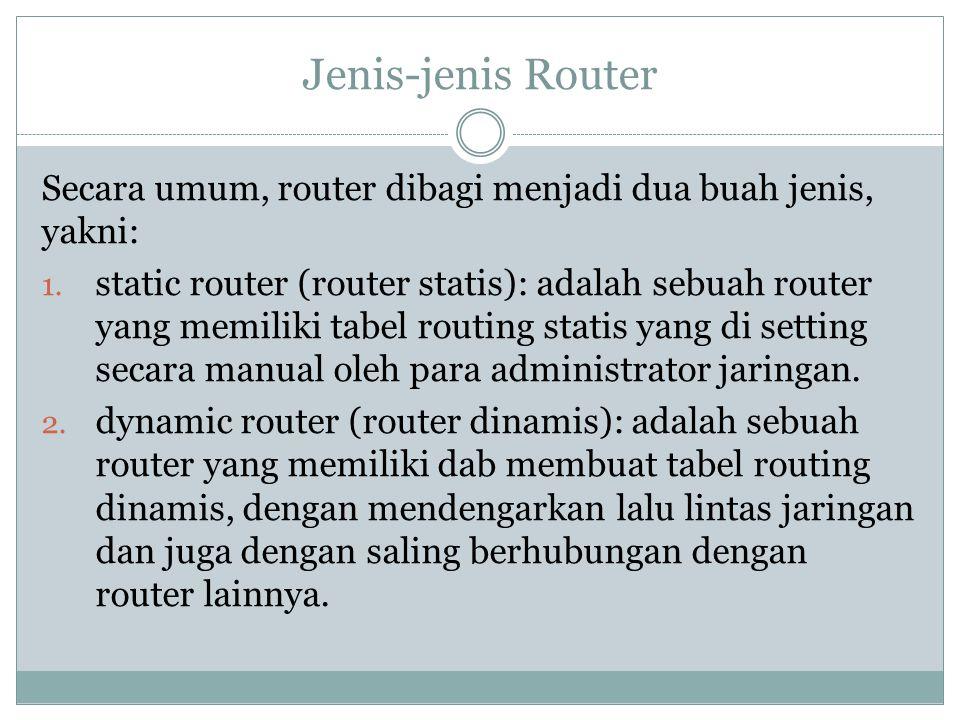 Jenis-jenis Router Secara umum, router dibagi menjadi dua buah jenis, yakni: