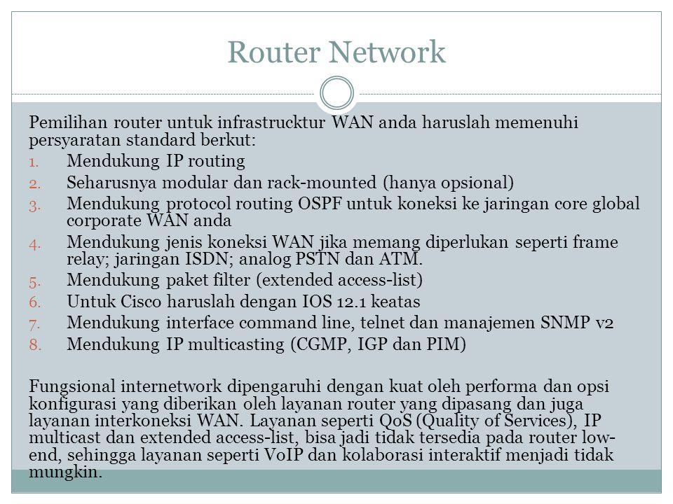 Router Network Pemilihan router untuk infrastrucktur WAN anda haruslah memenuhi persyaratan standard berkut: