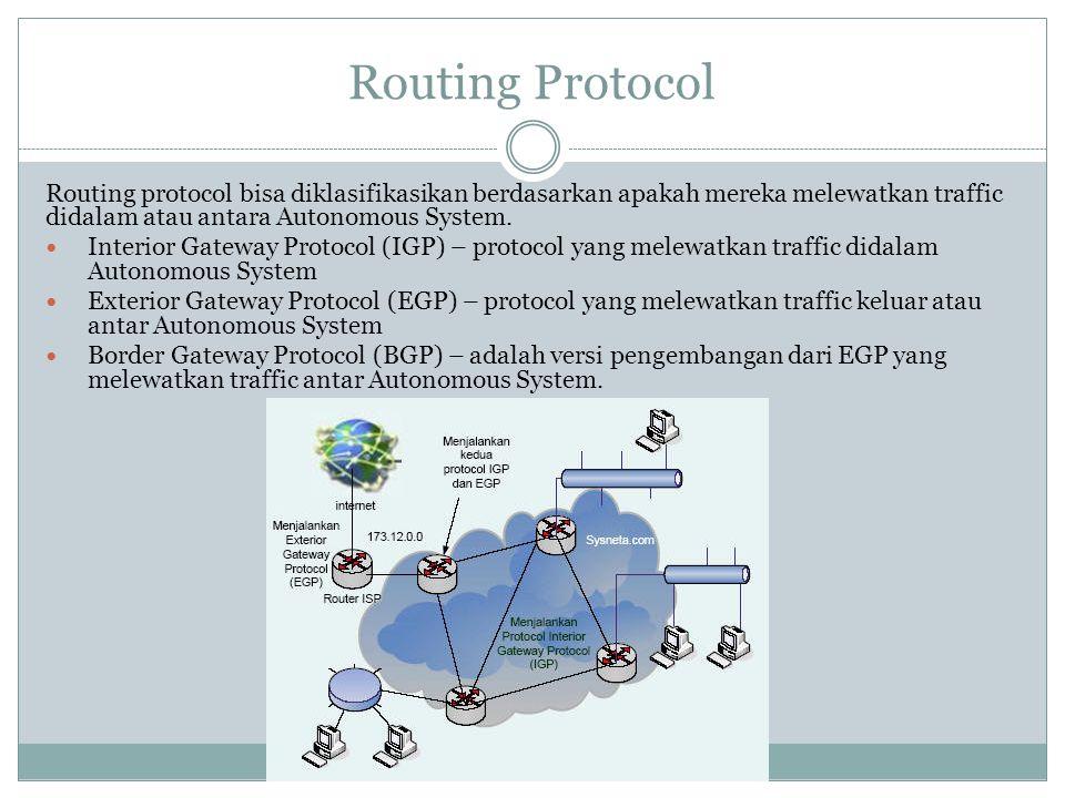 Routing Protocol Routing protocol bisa diklasifikasikan berdasarkan apakah mereka melewatkan traffic didalam atau antara Autonomous System.