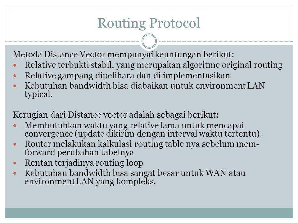 Routing Protocol Metoda Distance Vector mempunyai keuntungan berikut: