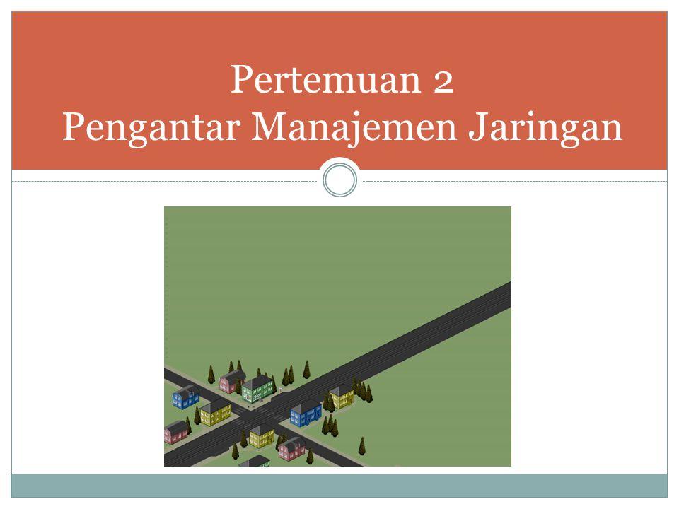 Pertemuan 2 Pengantar Manajemen Jaringan