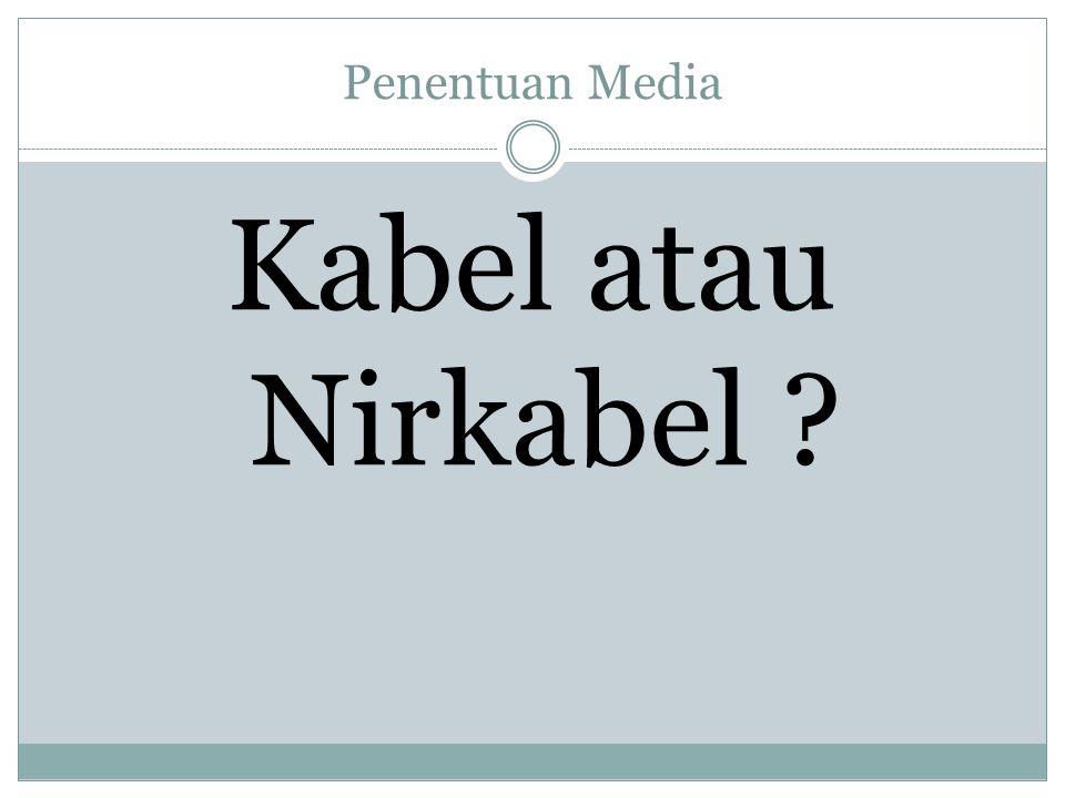 Penentuan Media Kabel atau Nirkabel